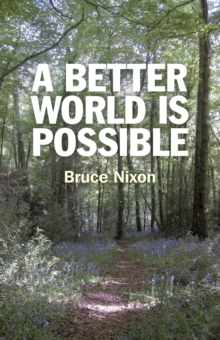 A Better World is Possible : What Needs to be Done and How We Can Make it Happen, Paperback Book