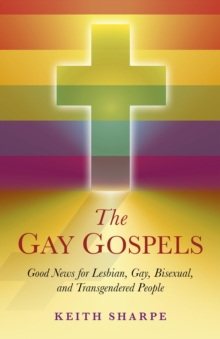 The Gay Gospels : Good News for Lesbian, Gay, Bisexual, and Transgendered People, Paperback Book