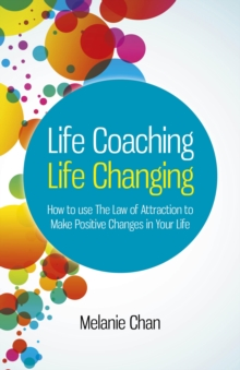 Life Coaching  -  Life Changing : How to Use The Law of Attraction to Make Positive Changes in Your Life, Paperback Book