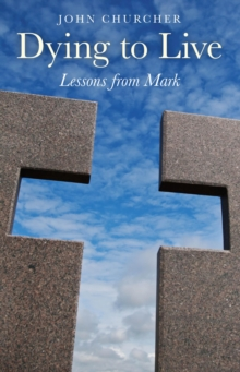 Dying to Live : Lessons from Mark, Paperback Book