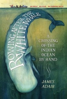 Rowing After the White Whale : A Crossing of the Indian Ocean by Hand, Paperback Book