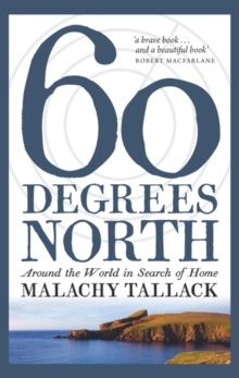 Sixty Degrees North : Around the World in Search of Home, Paperback / softback Book