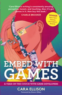 Embed With Games: A Year On The Couch With Game Developers, Paperback / softback Book
