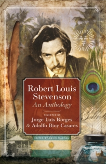Robert Louis Stevenson: An Anthology : Selected by Adolfo Bioy Casares & Jorge Luis Borges, Paperback Book