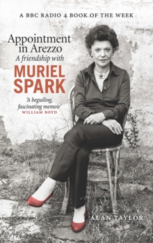Appointment in Arezzo : A friendship with Muriel Spark, Paperback / softback Book