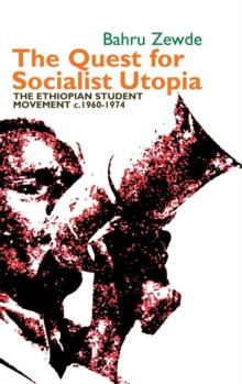 The Quest for Socialist Utopia : The Ethiopian Student Movement, C. 1960-1974, Hardback Book