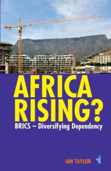 Africa Rising? : BRICS -  Diversifying Dependency, Paperback Book