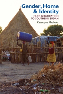 Gender, Home & Identity : Nuer Repatriation to Southern Sudan, Hardback Book