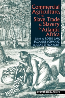 Commercial Agriculture, the Slave Trade & Slavery in Atlantic Africa, Paperback Book