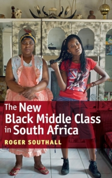 The New Black Middle Class in South Africa, Hardback Book