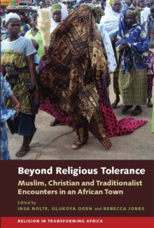 Beyond Religious Tolerance - Muslim, Christian & Traditionalist Encounters in an African Town, Hardback Book