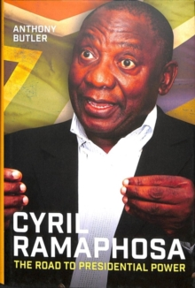 Cyril Ramaphosa : The Road to Presidential Power, Hardback Book