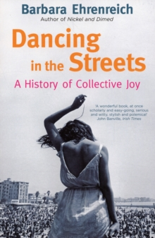 Dancing In The Streets : A History Of Collective Joy, Paperback / softback Book