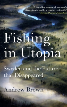 Fishing in Utopia : Sweden and the Future That Disappeared, Paperback Book