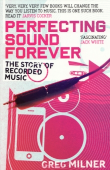 Perfecting Sound Forever : The Story of Recorded Music, Paperback Book