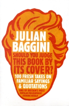 Should You Judge This Book by Its Cover? : 100 Fresh Takes on Familiar Sayings and Quotations, Paperback Book