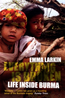 Everything is Broken : Life Inside Burma, Paperback / softback Book