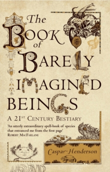 The Book of Barely Imagined Beings : A 21st-Century Bestiary, Paperback / softback Book
