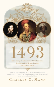 1493 : How Europe's Discovery of the Americas Revolutionized Trade, Ecology and Life on Earth, Paperback / softback Book