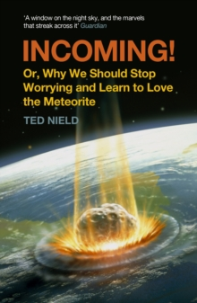 Incoming! : Or, Why We Should Stop Worrying and Learn to Love the Meteorite, Paperback / softback Book