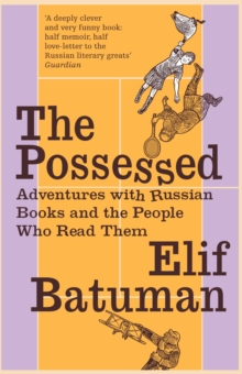 The Possessed : Adventures with Russian Books and the People Who Read Them, Paperback Book