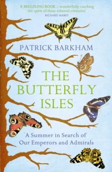 The Butterfly Isles : A Summer in Search of Our Emperors and Admirals, Paperback Book