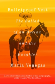 Bulletproof Vest : The Ballad of an Outlaw and His Daughter, Paperback / softback Book