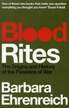 Blood Rites : Origins and History of the Passions of War, Paperback Book