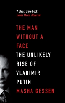 The Man Without a Face : The Unlikely Rise of Vladimir Putin, Paperback Book