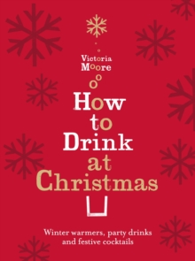 How to Drink at Christmas : Winter Warmers, Party Drinks and Festive Cocktails, EPUB eBook