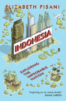Indonesia Etc. : Exploring the Improbable Nation, EPUB eBook