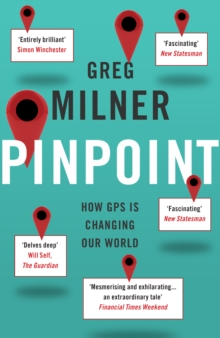 Pinpoint : How GPS is Changing Our World, Paperback Book
