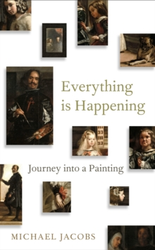 Everything is Happening : Journey into a Painting, Hardback Book