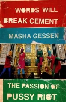 Words Will Break Cement : The Passion of Pussy Riot, Paperback Book