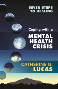 Coping with a Mental Health Crisis : Seven Steps to Healing, Paperback Book