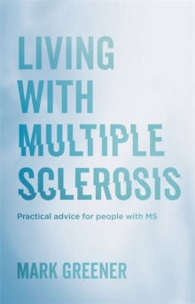 Living with Multiple Sclerosis : Practical Advice for People with MS, Paperback Book