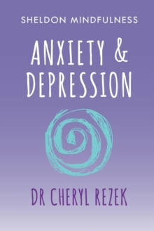 Anxiety and Depression : Sheldon Mindfulness, Paperback / softback Book