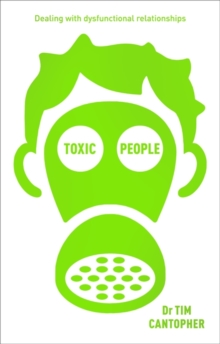 Toxic People : Coping with Dysfunctional Relationships, Paperback Book