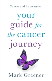 Your Guide for the Cancer Journey : Cancer And Its Treatment, Paperback / softback Book