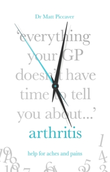 Everything Your GP Doesn't Have Time to Tell You About Arthritis, Paperback / softback Book