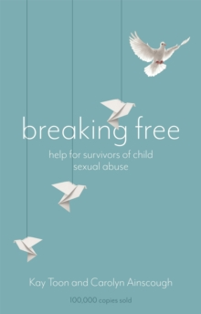 Breaking Free : Help For Survivors Of Child Sexual Abuse, Paperback Book