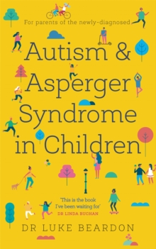 Autism and Asperger Syndrome in Childhood : For parents and carers of the newly diagnosed, Paperback / softback Book
