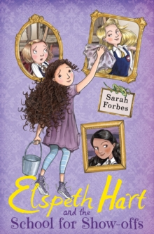 Elspeth Hart and the School for Show-offs, Paperback / softback Book