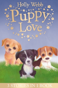 Puppy Love : Lucy the Poorly Puppy, Jess the Lonely Puppy, Ellie the Homesick Puppy, Paperback Book