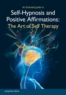 Self-hypnosis And Positive Affirmations : The Art of Self Therapy, Paperback / softback Book