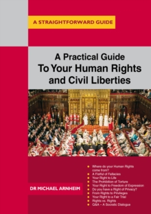 A Practical Guide to Your Human Rights and Civil Liberties : A Straightforward Guide, Paperback Book