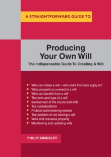 A Straightforward Guide To Producing Your Own Will : The Indispensable Guide To Creating A Will, Paperback Book