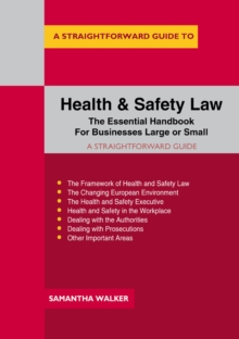 A Straightforward Guide To Health And Safety Law : The Essential Handbook for Businesses Large and Small, Paperback / softback Book