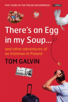 There's An Egg in my Soup : ... and other adventures of an Irishman in Poland, Paperback Book