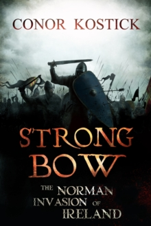 Strongbow : The Norman Invasion of Ireland, Paperback / softback Book